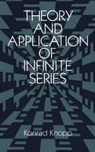 Theory and Application of Infinite Series ebook by Konrad Knopp