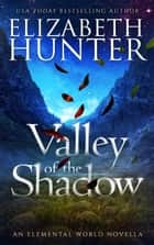 Valley of the Shadow: Elemental World #4.5 ebook by Elizabeth Hunter