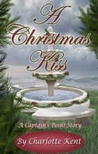 A Christmas Kiss ebook by Charlotte Kent