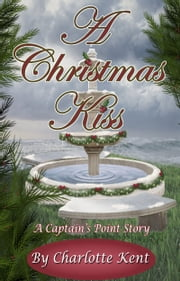 A Christmas Kiss - A Captain's Point Story ebook by Charlotte Kent