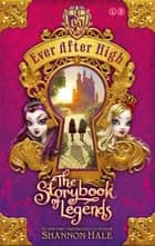 Ever After High: The Storybook of Legends - Book 1 ebook by Shannon Hale