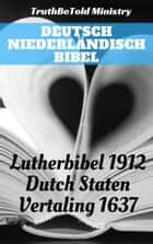 Deutsch Niederländisch Bibel - Lutherbibel 1912 - Dutch Staten Vertaling 1637 eBook by TruthBeTold Ministry, Joern Andre Halseth, Martin Luther,...