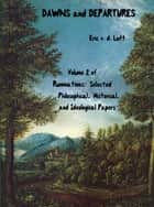 Ruminations: Selected Philosophical, Historical, and Ideological Papers, Volume 2, Dawns and Departures ebook by Eric v.d. Luft