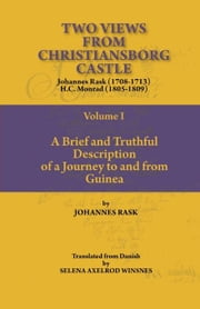 Two Views from Christiansborg Castle Vol I. A Brief and Truthful Description of a Journey to and from Guinea ebook by Rask, Johannes