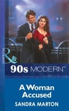 A Woman Accused (Mills & Boon Vintage 90s Modern) ebook by Sandra Marton