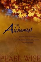 The Alchemist eBook by Pearl Wise