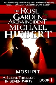 Mosh Pit (The Rose Garden Arena Incident. Book 1) ebook by Michael Hiebert