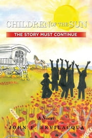Children of the Sun - The Story Must Continue ebook by John F. Bevilacqua