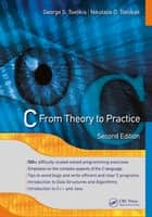 C - From Theory to Practice, Second Edition ebook by George S. Tselikis, Nikolaos D. Tselikas