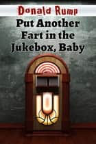 Put Another Fart in the Jukebox, Baby ebook by Donald Rump