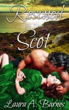 Rescued By the Scot ebook by Laura A. Barnes