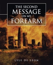 THE SECOND MESSAGE on MY FOREARM ebook by Lyle De Leon