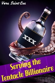 Serving the Tentacle Billionaire (Alien Tentacle Erotica) ebook by Vera Saint-Luc