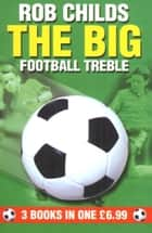 The Big Football Treble eBook by Rob Childs