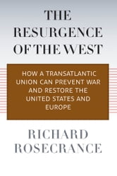 The Resurgence of the West - How a Transatlantic Union Can Prevent War and Restore the United States and Europe ebook by Richard Rosecrance