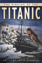 Sinking of the Titanic ebook by Logan Marshall