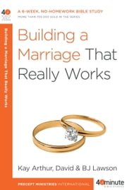 Building a Marriage That Really Works ebook by Kay Arthur,David Lawson,BJ Lawson