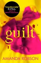 Guilt: The shocking new thriller from the #1 bestseller that you need to read this year ebook by Amanda Robson