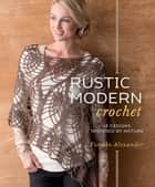 Rustic Modern Crochet - 18 Designs Inspired by Nature ebook by Yumiko Alexander