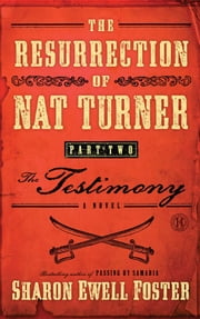 The Resurrection of Nat Turner, Part 2: The Testimony - A Novel ebook by Sharon Ewell Foster
