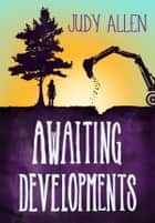 Awaiting Developments ebook by Judy Allen