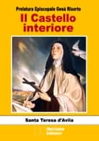 Il Castello Interiore eBook by Santa Teresa d'Avila, Prelatura Episcopale Gesù Risorto
