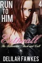 Run to Him, Part 4: Enthrall ebook by