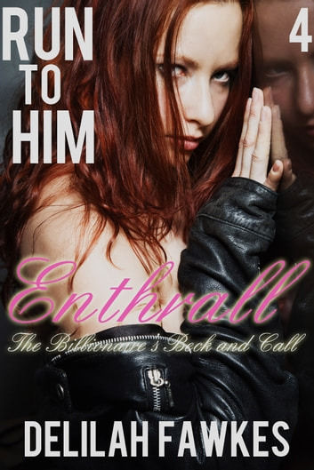 Run to Him, Part 4: Enthrall ebook by Delilah Fawkes