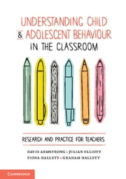 Understanding Child and Adolescent Behaviour in the Classroom ebook by David Armstrong,Fiona Hallett,Julian Elliott,Graham Hallett