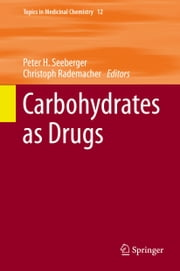 Carbohydrates as Drugs ebook by Peter H. Seeberger,Christoph Rademacher