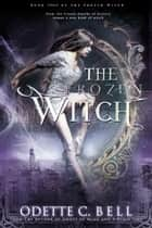 The Frozen Witch Book Three ebook by Odette C. Bell