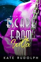 Escape from Ixilta eBook by Kate Rudolph