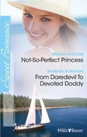 Sweet Romance Duo/Not-So-Perfect Princess/From Daredevil To Devoted Daddy ebook by Melissa McClone,Barbara McMahon