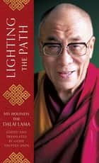 Lighting the Path - The Dalai Lama teaches on wisdom and compassion ebook by His Holiness The Dalai Lama