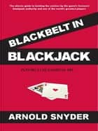 Blackbelt in Blackjack ebook by Arnold Snyder
