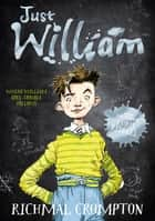 Just William ebook by Richmal Crompton, Thomas Henry, Chris Riddell