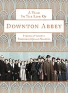A Year in the Life of Downton Abbey (companion to series 5) ebook by Jessica Fellowes