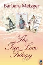 The True Love Trilogy ebook by