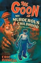 The Goon: Volume 2: My Murderous Childhood (2nd Edition) ebook by Eric Powell