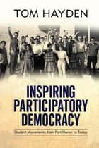 Inspiring Participatory Democracy ebook by Tom Hayden