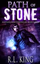Path of Stone: A Novel in the Alastair Stone Chronicles ebook by R. L. King