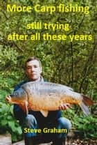 More Carp Fishing ebook by Steve Graham
