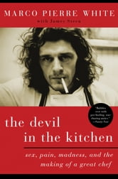 The Devil in the Kitchen - Sex, Pain, Madness, and the Making of a Great Chef ebook by Marco Pierre White