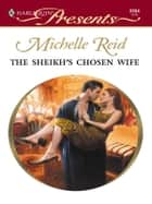 The Sheikh's Chosen Wife ebook by Michelle Reid