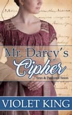 Mr. Darcy's Cipher - A Pride and Prejudice Variation ebook by Violet King