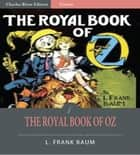 The Royal Book of Oz (Illustrated Edition) eBook by L. Frank Baum