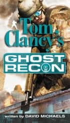 Tom Clancy's Ghost Recon ebook by David Michaels