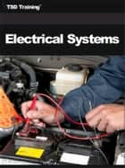 Auto Mechanic - Electrical Systems (Mechanics and Hydraulics) - Includes Automotive Electricity, Magnetism, Electrical Circuits, Symbols, Batteries, Battery, Maintenance, Meters, Testers, Multimeters, Internal Combustion Engine, DC Charging, Ignition, Cranking Systems, Motors, Starter Drives, Wiring, and Lighting ebook by TSD Training