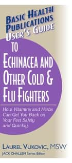 User's Guide to Echinacea and Other Cold & Flu Fighters ebook by Laurel Vukovic