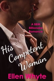 His Competent Woman: A BBW-Billionaire Romance ebook by Ellen Whyte